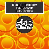 Play & Download I'm So Grateful (feat. Densaid) by Kings Of Tomorrow | Napster