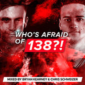 Who's Afraid Of 138?! (Mixed by Bryan Kearney & Chris Schweizer) by Various Artists