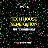 Play & Download Tech House Generation, Vol. 4 (Real Tech House Groove) by Various Artists | Napster