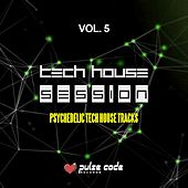 Play & Download Tech House Session, Vol. 5 (Psychedelic Tech House Tracks) by Various Artists | Napster
