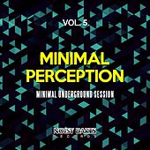 Play & Download Minimal Perception, Vol. 5 (Minimal Underground Session) by Various Artists | Napster