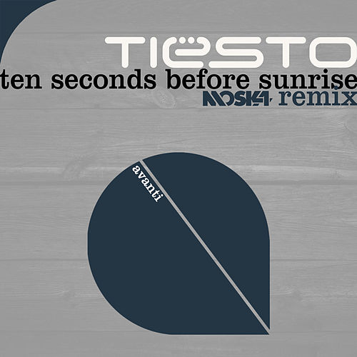 Play & Download Ten Seconds Before Sunrise (Moska Remix) by Tiësto | Napster