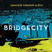 BridgeCity (Japanese Worship Album) by BridgeCity