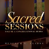 Sacred Sessions, Vol. 1: Congregational Hymns by Meachum L. Clarke