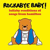 Lullaby Renditions of Songs from Hamilton by Rockabye Baby!