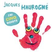J'ai cinq doigts by Jacques Haurogné