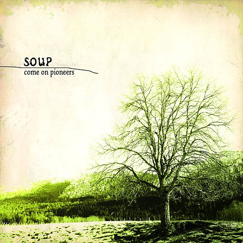 Come On Pioneers by Soup