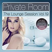 Private Room - The Lounge Session, Vol. 19 (The Best in Lounge, Downtempo Grooves and Ambient Chillers) by Various Artists