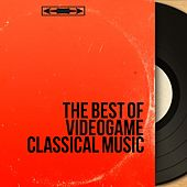 The Best of Videogame Classical Music by Various Artists