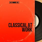 Classical at Work (20 Perfect Songs for Concentration) by Various Artists
