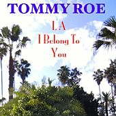 Play & Download LA I Belong to You by Tommy Roe | Napster