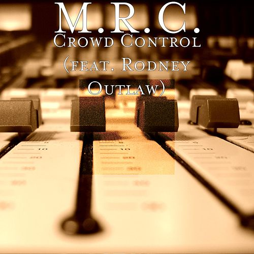 Play & Download Crowd Control (feat. Rodney Outlaw) by MRC | Napster