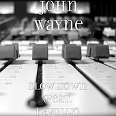Play & Download Slow Down (feat. Kavolly) by John Wayne | Napster