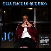 Play & Download Ella Hace Lo Que Digo by JC | Napster