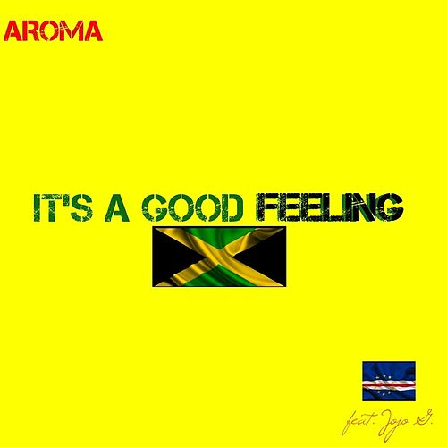 It's a Good Feeling (feat. Jojo G.) by Aroma