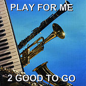 Play & Download Play for Me by 2 Good To Go | Napster