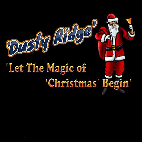 Let the Magic of Christmas Begin by Dusty Ridge