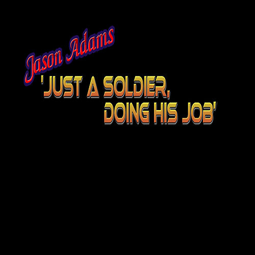 Just a Soldier Doing His Job by Jason Adams