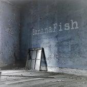 Bananafish by Bananafish