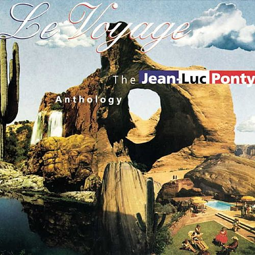 Play & Download The Jean-Luc Ponty Anthology - Le Voyage by Jean-Luc Ponty | Napster
