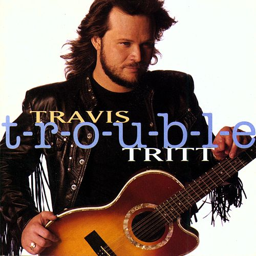 Play & Download T-R-O-U-B-L-E by Travis Tritt | Napster