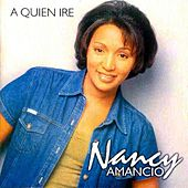 Play & Download A Quien Iré by Nancy Amancio | Napster