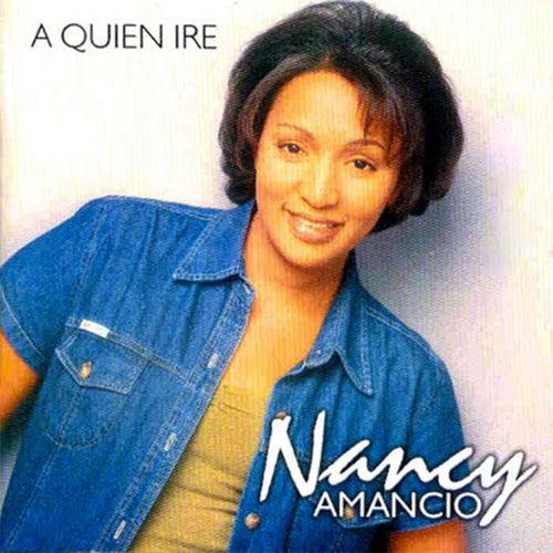 A Quien Iré de Nancy Amancio