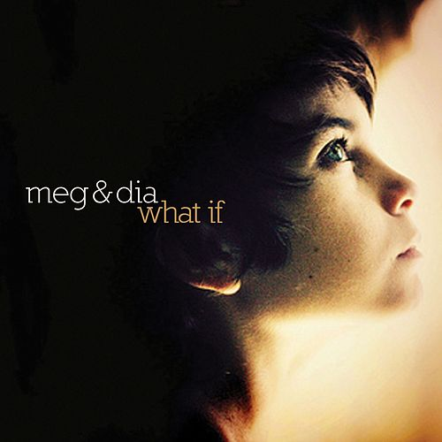 Play & Download What If by Meg & Dia | Napster