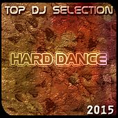 Top DJ Selection Hard Dance 2015 (69 Super Dance Electro Progressive EDM Songs) by Various Artists
