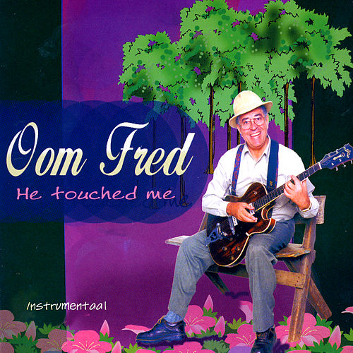 He Touched Me (Instrumental) by Oom Fred