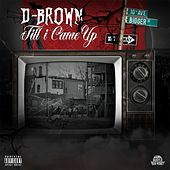 Till I Came Up by D Brown