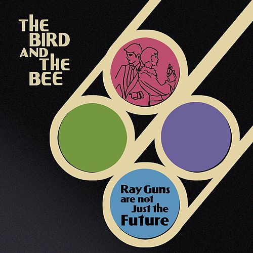 Play & Download Ray Guns Are Not Just The Future by The Bird And The Bee | Napster