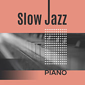 Slow Jazz Piano – Ultimate Collection of Mellow Jazz, Instrumental Music, Jazz Lounge, Classic Jazz by Relaxing Piano Music