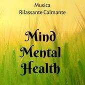 Mind Mental Health - Musica Rilassante Calmante per Studiare Dormire Bene Yoga Esercizi con Suoni New Age Strumentali della Natura by Meditation Music Guru