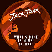 Play & Download What's Mine Is Mine's! by DJ Pierre | Napster