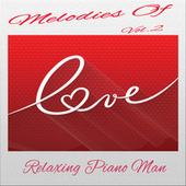 Play & Download Melodies of Love, Vol. 2 by Relaxing Piano Man | Napster