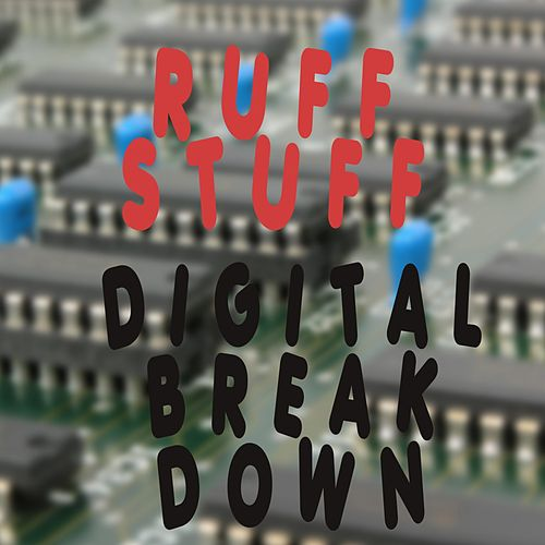 Digital Break Down by Ruff Stuff