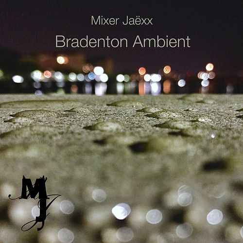 Bradenton Ambient by Mixer Jaëxx