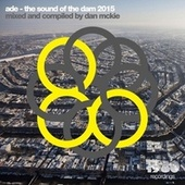 ADE: The Sound of the Dam 2015 (Mixed & Compiled by Dan McKie) by Various Artists