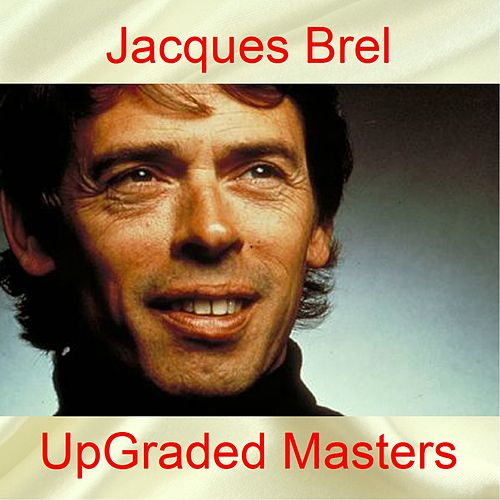 Upgraded masters (All tracks remastered) by Jacques Brel