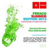 Fresco Summer Edition 2013 (Selected & Mixed By Raul Mezcolanza) by Various Artists