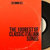 The 100 Best of Classic Italian Songs von Various Artists