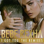 I Got You: The Remixes by Bebe Rexha