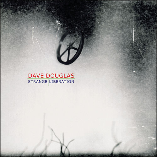 Play & Download Strange Liberation by Dave Douglas | Napster