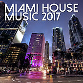 Miami House Music 2017 by Various Artists
