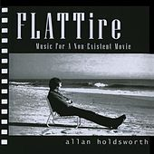 Flat Tire (Music for a Non-Existing Movie) [Remastered] by Allan Holdsworth