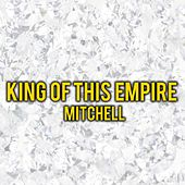 King of this empire by Mitchell