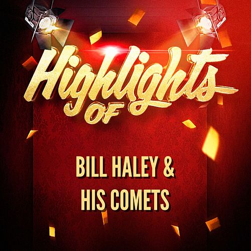 Play & Download Highlights of Bill Haley & His Comets by Bill Haley & the Comets | Napster