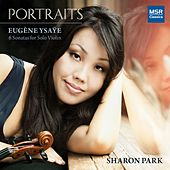 Play & Download Portraits - Eugène Ysaÿe: 6 Sonatas for Solo Violin, Op. 27 by Sharon Park | Napster