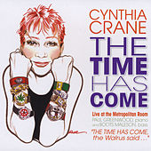The Time Has Come: Live at the Metropolitan Room by Cynthia Crane